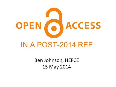 Ben Johnson, HEFCE 15 May 2014 IN A POST-2014 REF.