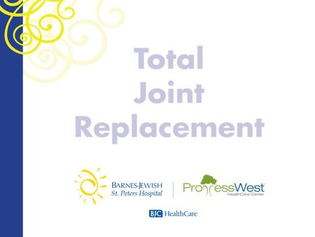 Overview Objectives Your Joints What is Total Joint Replacement?