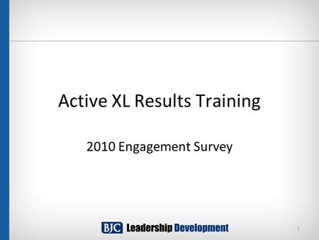Active XL Results Training 2010 Engagement Survey 1.