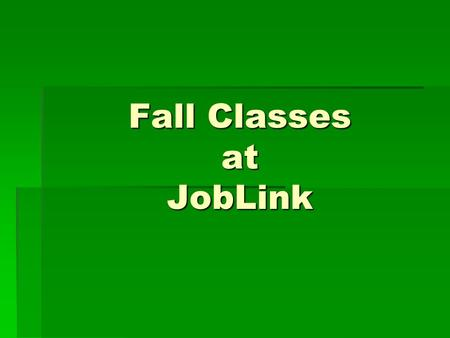 Fall Classes at JobLink. Creating Legal Documents  Thursdays  Oct. 15 – Dec. 17  10:45 – 12:15 or 3:45 – 5:15 Call JobLink 399-8136.