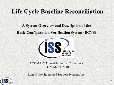 Life Cycle Baseline Reconciliation A System Overview and Description of the Basic Configuration Verification System (BCVS) ACDM 15 th Annual Technical.