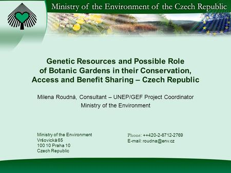 Genetic Resources and Possible Role of Botanic Gardens in their Conservation, Access and Benefit Sharing – Czech Republic Milena Roudná, Consultant – UNEP/GEF.
