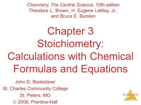 Stoichiometry Chapter 3 Stoichiometry: Calculations with Chemical Formulas and Equations John D. Bookstaver St. Charles Community College St. Peters, MO.