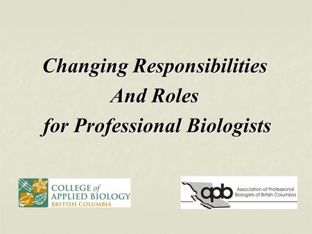 Changing Responsibilities And Roles for Professional Biologists for Professional Biologists.