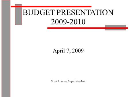 BUDGET PRESENTATION 2009-2010 April 7, 2009 Scott A. Amo, Superintendent.