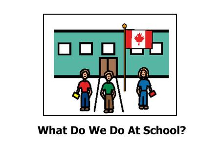 What Do We Do At School?. Do you use a loud voice in the classroom? No, No, No!
