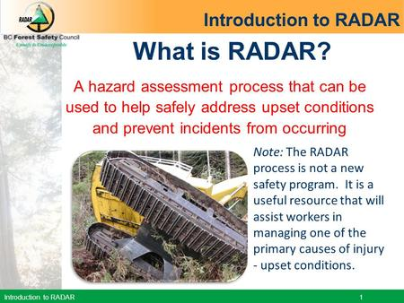 Introduction to RADAR 1 What is RADAR? A hazard assessment process that can be used to help safely address upset conditions and prevent incidents from.