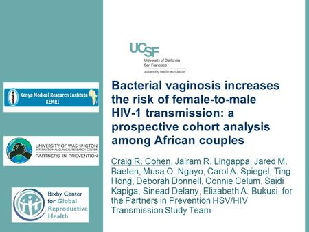 Bacterial vaginosis increases the risk of female-to-male HIV-1 transmission: a prospective cohort analysis among African couples Craig R. Cohen, Jairam.