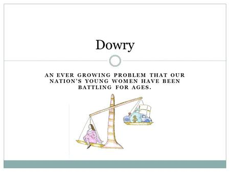 AN EVER GROWING PROBLEM THAT OUR NATION'S YOUNG WOMEN HAVE BEEN BATTLING FOR AGES. Dowry.