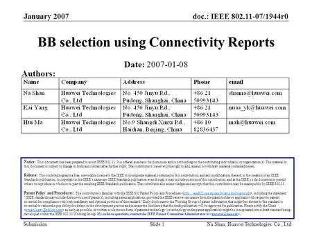 Doc.: IEEE 802.11-07/1944r0 Submission January 2007 Na Shan, Huawei Technologies Co., LtdSlide 1 BB selection using Connectivity Reports Notice: This document.