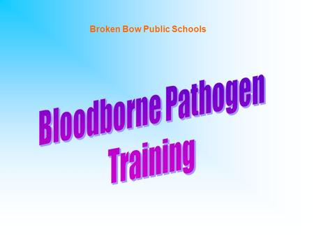 Broken Bow Public Schools. WHY ARE WE HERE? OSHA BB Pathogen standard –anyone whose job requires exposure to BB pathogens is required to complete training.