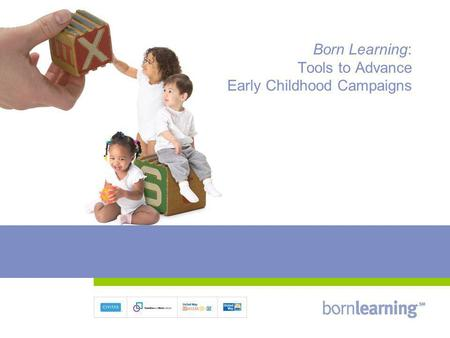 Born Learning: Tools to Advance Early Childhood Campaigns.