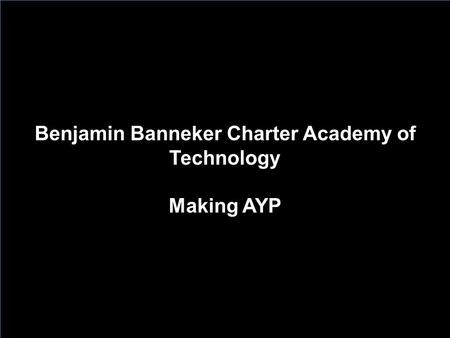 Benjamin Banneker Charter Academy of Technology Making AYP Benjamin Banneker Charter Academy of Technology Making AYP.