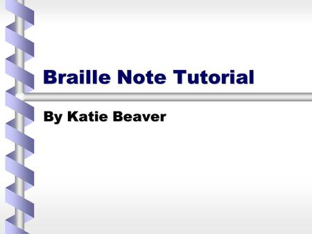 Braille Note Tutorial By Katie Beaver. 2 Module One.