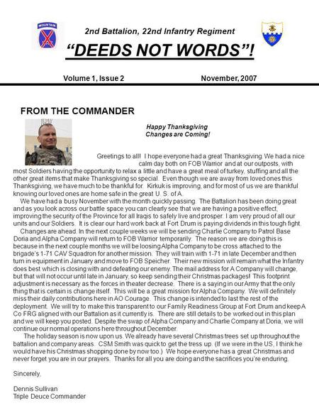 "2nd Battalion, 22nd Infantry Regiment ""DEEDS NOT WORDS""! November, 2007 Volume 1, Issue 2 FROM THE COMMANDER Greetings to all! I hope everyone had a great."