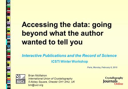 Accessing the data: going beyond what the author wanted to tell you Brian McMahon International Union of Crystallography 5 Abbey Square, Chester CH1 2HU,
