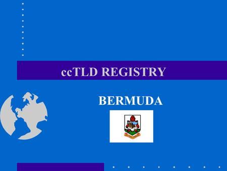 CcTLD REGISTRY BERMUDA. Background - ccTLD  1993 -.bm registration was introduced by the Bermuda Government to encourage local e-commerce between business.