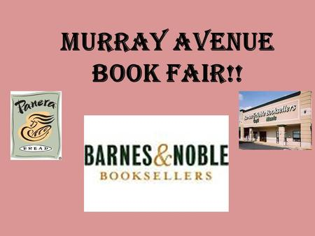 Murray avenue BOOK FAIR!!. November 6 th 5:30-8:00 Willow Grove Barnes & Noble Barnes & Noble Book Fair.