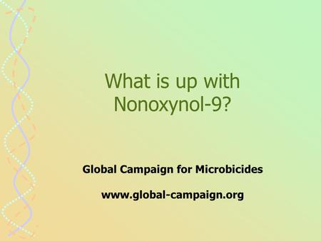 What is up with Nonoxynol-9? Global Campaign for Microbicides www.global-campaign.org.