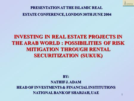 1 PRESENTATION AT THE ISLAMIC REAL ESTATE CONFERENCE, LONDON 30TH JUNE 2004 ESTATE CONFERENCE, LONDON 30TH JUNE 2004 INVESTING IN REAL ESTATE PROJECTS.