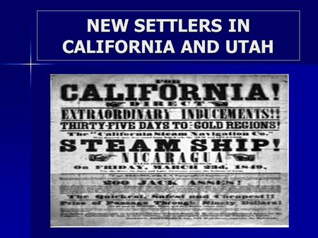NEW SETTLERS IN CALIFORNIA AND UTAH. CALIFORNIA GOLD RUSH PEOPLE FROM ALL OVER THE WORLD FLOCKED TO CALIFORNIA IN SEARCH OF QUICK RICHES. PEOPLE FROM.