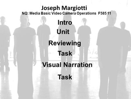 NQ: Media Basic Video Camera Operations F585 11 Joseph Margiotti Intro Unit Reviewing Visual Narration Task.