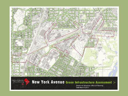 Project Background and Objectives  Develop a green infrastructure Master Plan for the New York Avenue Corridor from North Capitol Street, N.E. to Bladensburg.