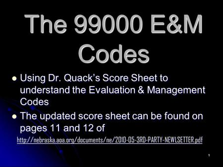 1 The 99000 E&M Codes Using Dr. Quack's Score Sheet to understand the Evaluation & Management Codes Using Dr. Quack's Score Sheet to understand the Evaluation.