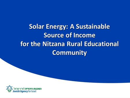 Solar Energy: A Sustainable Source of Income for the Nitzana Rural Educational Community.