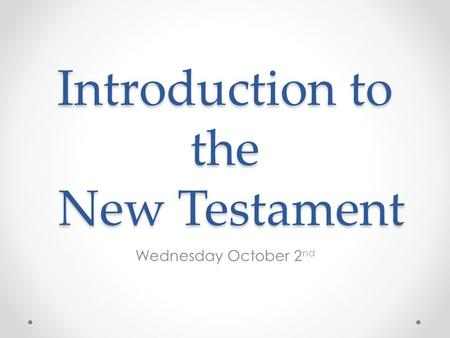 Introduction to the New Testament Wednesday October 2 nd.