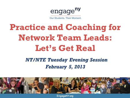 EngageNY.org Practice and Coaching for Network Team Leads: Let's Get Real NT/NTE Tuesday Evening Session February 5, 2013.