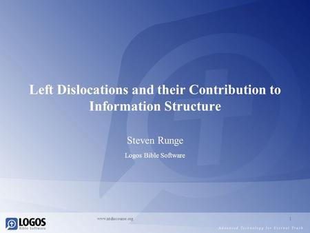 Www.ntdiscourse.org1 Left Dislocations and their Contribution to Information Structure Steven Runge Logos Bible Software.