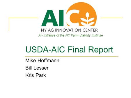 An Initiative of the NY Farm Viability Institute USDA-AIC Final Report Mike Hoffmann Bill Lesser Kris Park.