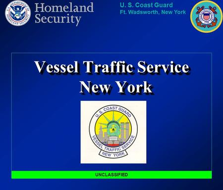 U. S. Coast Guard Ft. Wadsworth, New York Vessel Traffic Service New York UNCLASSIFIED.