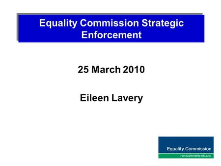 Equality Commission Strategic Enforcement 25 March 2010 Eileen Lavery.