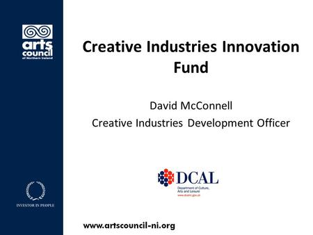 Creative Industries Innovation Fund David McConnell Creative Industries Development Officer.