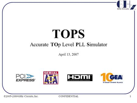 1CONFIDENTIAL©2005-2009 GHz Circuits, Inc. TOPS Accurate TOp Level PLL Simulator April 13, 2007.