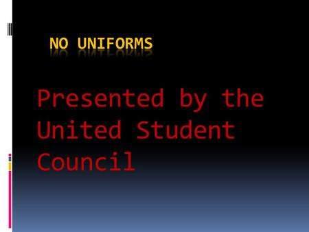 Presented by the United Student Council. What's the Problem With Uniforms?  There is no way to ensure that EVERYONE will like the same uniform. People.