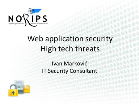 Web application security High tech threats Ivan Marković IT Security Consultant.