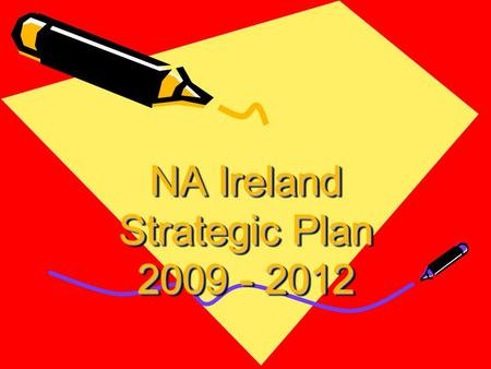 NA Ireland Strategic Plan 2009 - 2012. Why Plan? A strategy determines the direction in which an organisation needs to move to fulfil its mission A strategy.