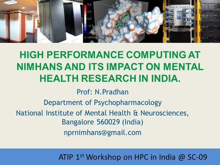 Workshop on HPC in India Prof: N.Pradhan Department of Psychopharmacology National Institute of Mental Health & Neurosciences, Bangalore 560029 (India)