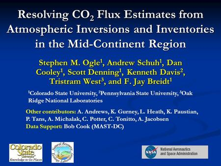 Resolving CO 2 Flux Estimates from Atmospheric Inversions and Inventories in the Mid-Continent Region Stephen M. Ogle 1, Andrew Schuh 1, Dan Cooley 1,