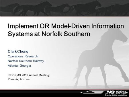 Implement OR Model-Driven Information Systems at Norfolk Southern Clark Cheng Operations Research Norfolk Southern Railway Atlanta, Georgia INFORMS 2012.