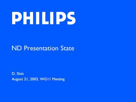 ND Presentation State D. Sluis August 21, 2003, WG11 Meeting.