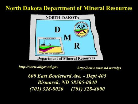 600 East Boulevard Ave. - Dept 405 Bismarck, ND 58505-0840 (701) 328-8020(701) 328-8000 North Dakota Department of Mineral Resources