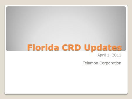 Florida CRD Updates April 1, 2011 Telamon Corporation.