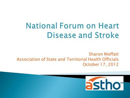 Sharon Moffatt Association of State and Territorial Health Officials October 17, 2012.