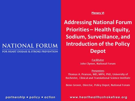 Plenary VI Addressing National Forum Priorities – Health Equity, Sodium, Surveillance, and Introduction of the Policy Depot Facilitator John Clymer, National.