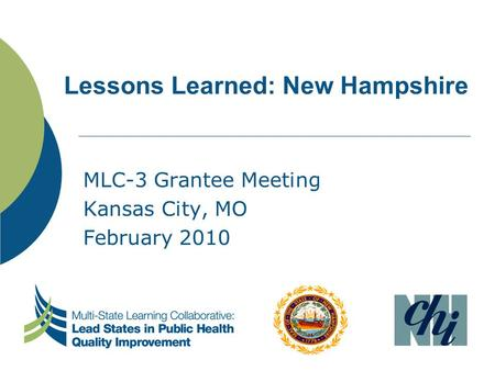 Lessons Learned: New Hampshire MLC-3 Grantee Meeting Kansas City, MO February 2010.