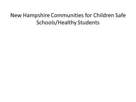New Hampshire Communities for Children Safe Schools/Healthy Students.